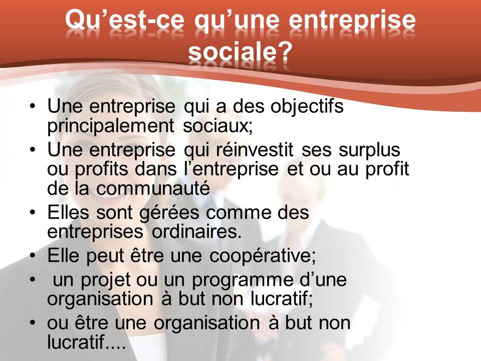 Une entreprise qui a des objectifs principalement sociaux; Une entreprise qui réinvestit ses surplus ou profits dans lentreprise et ou au profit de la