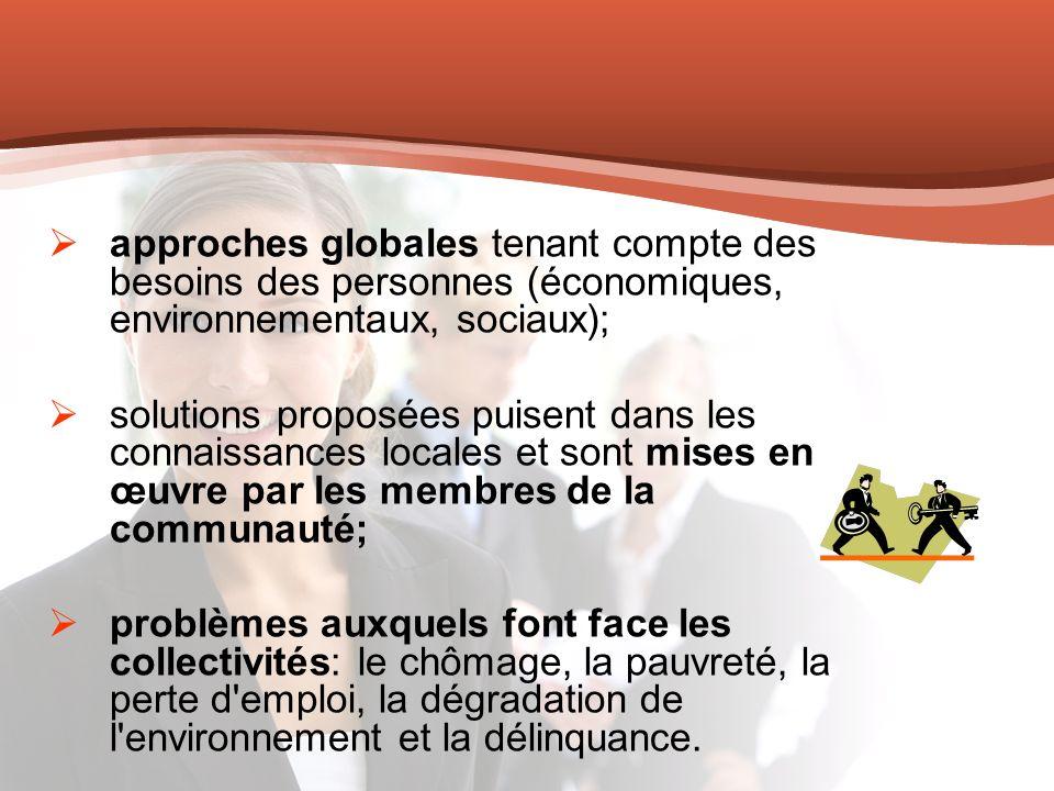 approches globales tenant compte des besoins des personnes (économiques, environnementaux, sociaux); solutions proposées puisent dans les connaissance