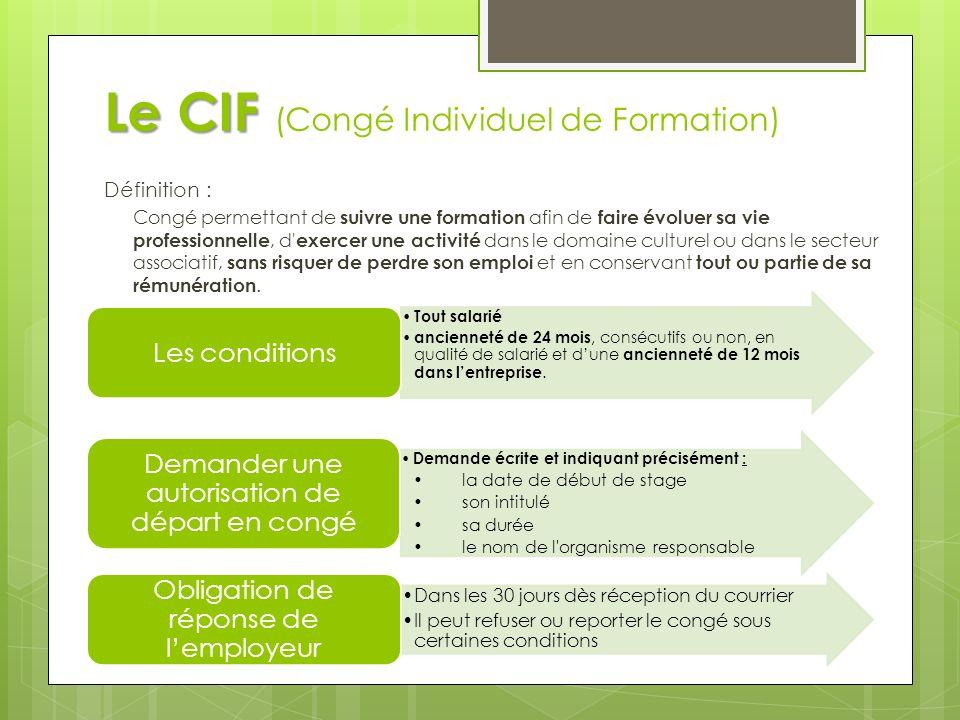 Le CIF Le CIF (Congé Individuel de Formation) Définition : Congé permettant de suivre une formation afin de faire évoluer sa vie professionnelle, d' e