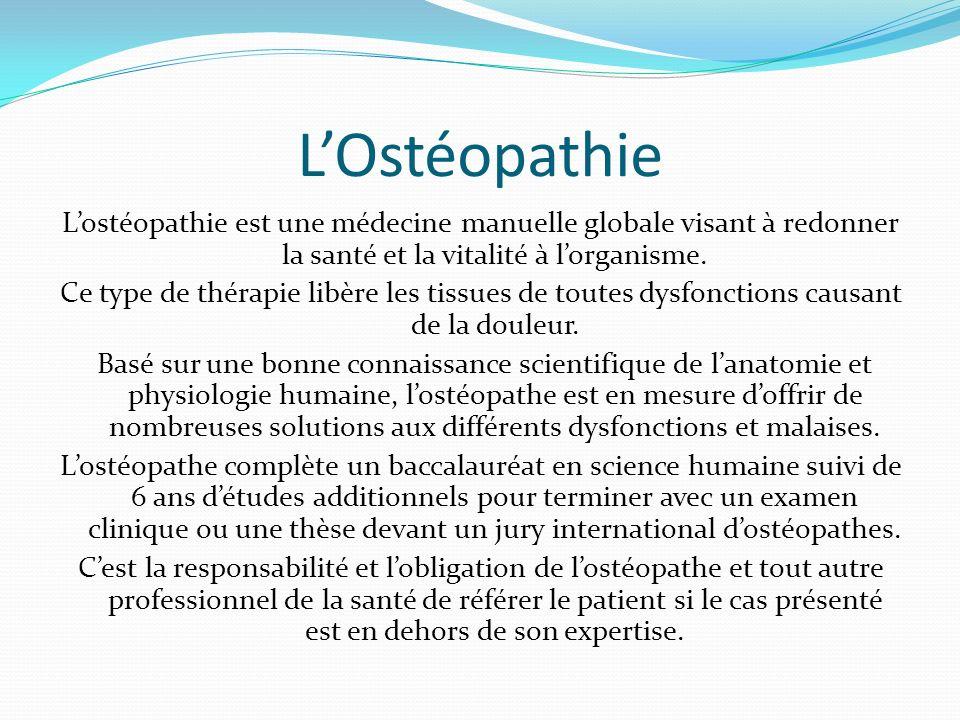 LOstéopathie Lostéopathie est une médecine manuelle globale visant à redonner la santé et la vitalité à lorganisme. Ce type de thérapie libère les tis