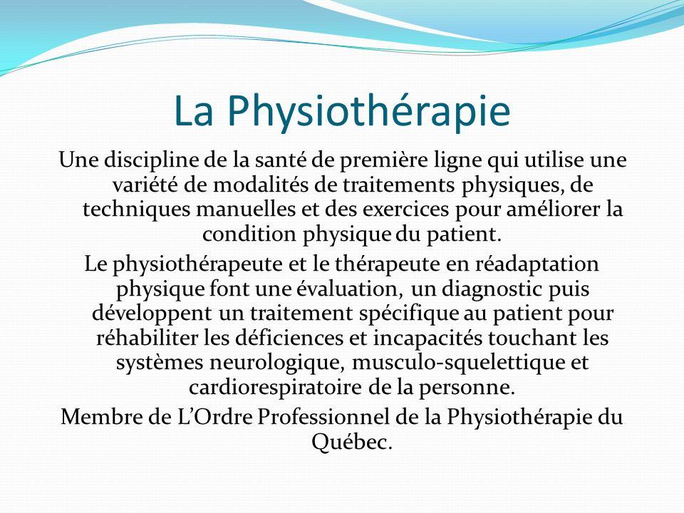 La Physiothérapie Une discipline de la santé de première ligne qui utilise une variété de modalités de traitements physiques, de techniques manuelles