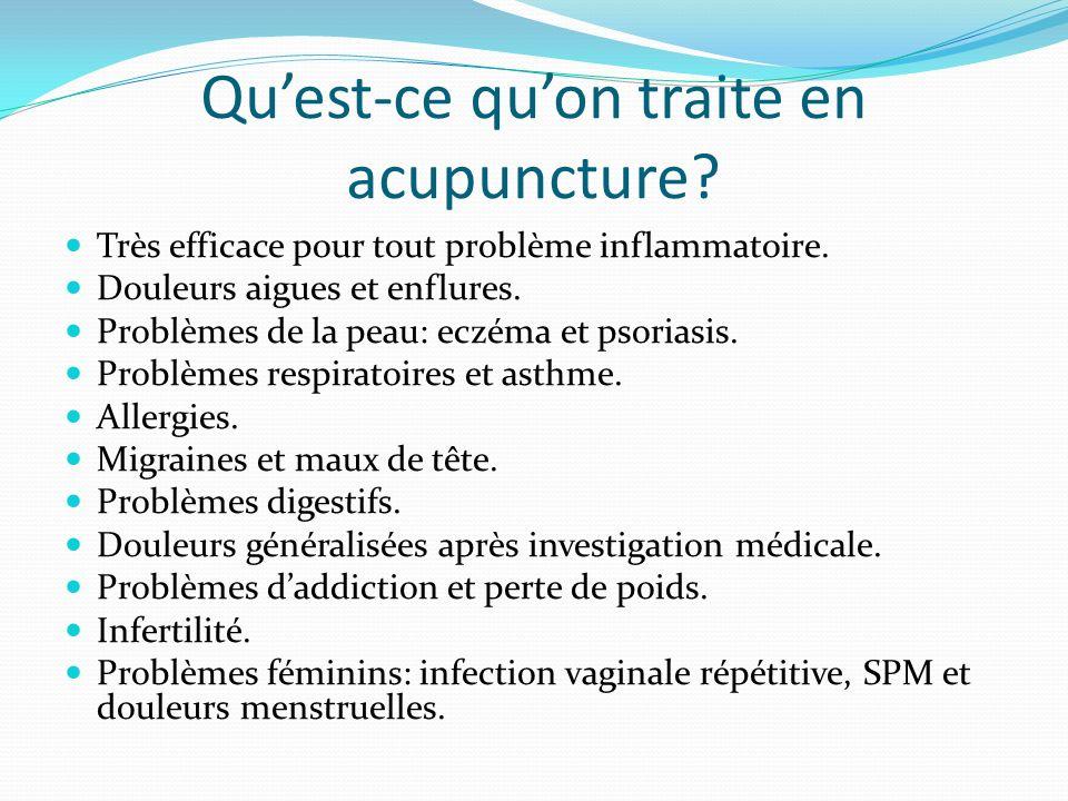 Quest-ce quon traite en acupuncture? Très efficace pour tout problème inflammatoire. Douleurs aigues et enflures. Problèmes de la peau: eczéma et psor
