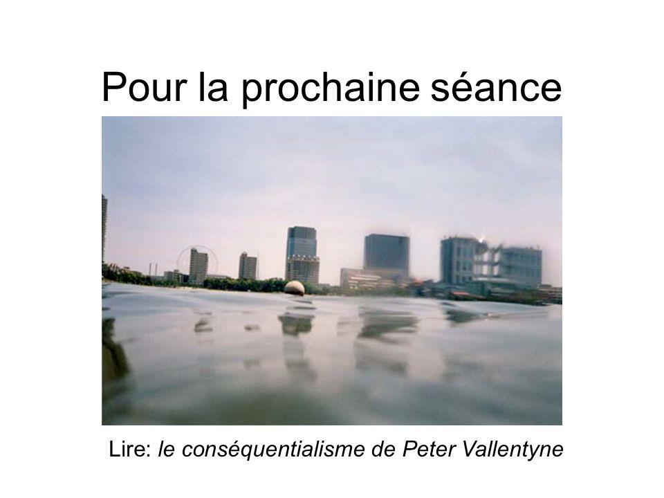 Pour la prochaine séance Lire: le conséquentialisme de Peter Vallentyne