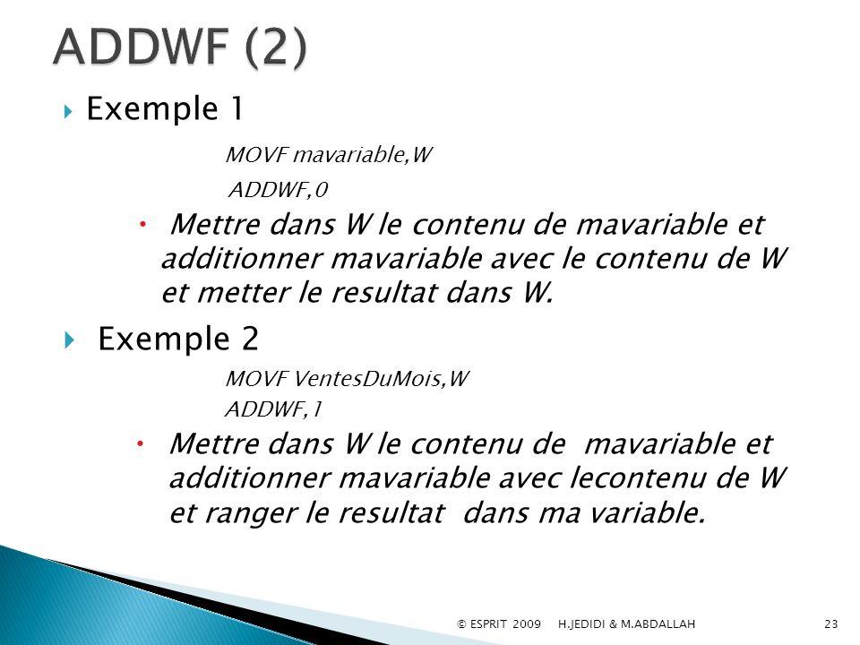 Exemple 1 MOVF mavariable,W ADDWF,0 Mettre dans W le contenu de mavariable et additionner mavariable avec le contenu de W et metter le resultat dans W