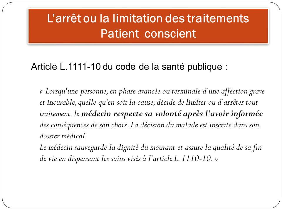 Larrêt ou la limitation des traitements Patient conscient Article L.1111-10 du code de la santé publique : « Lorsqu'une personne, en phase avancée ou