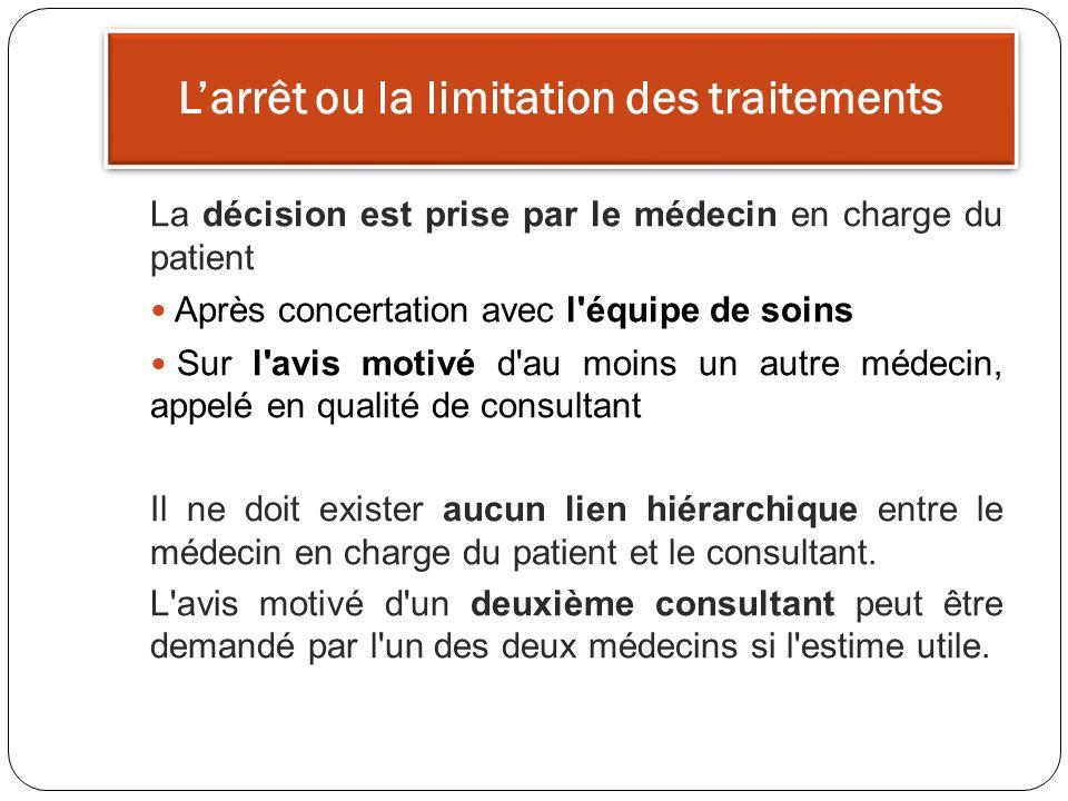 Larrêt ou la limitation des traitements La décision est prise par le médecin en charge du patient Après concertation avec l'équipe de soins Sur l'avis