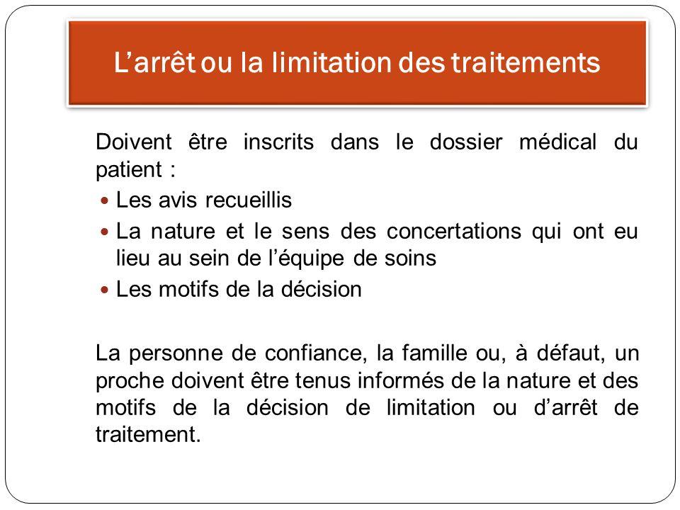 Larrêt ou la limitation des traitements Doivent être inscrits dans le dossier médical du patient : Les avis recueillis La nature et le sens des concer