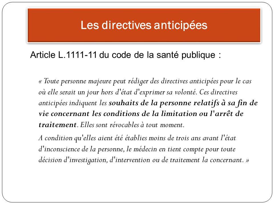 Article L.1111-11 du code de la santé publique : « Toute personne majeure peut rédiger des directives anticipées pour le cas où elle serait un jour ho