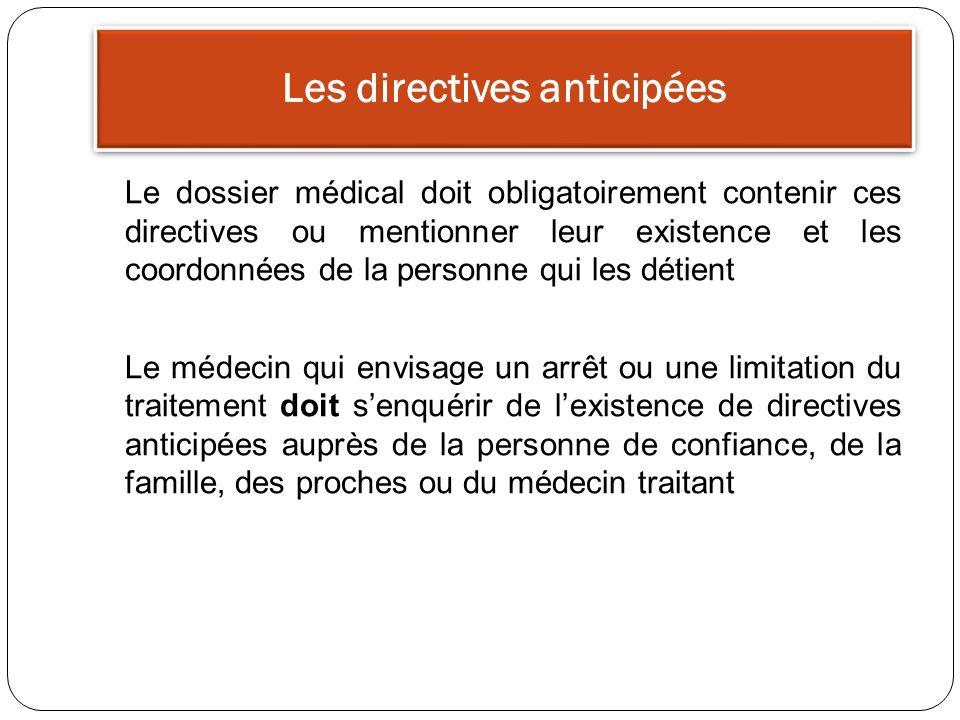 Les directives anticipées Le dossier médical doit obligatoirement contenir ces directives ou mentionner leur existence et les coordonnées de la person
