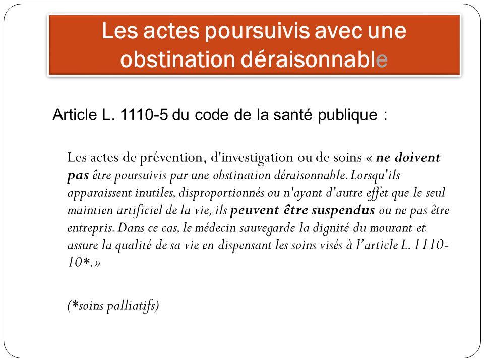 Article L. 1110-5 du code de la santé publique : Les actes de prévention, d'investigation ou de soins « ne doivent pas être poursuivis par une obstina