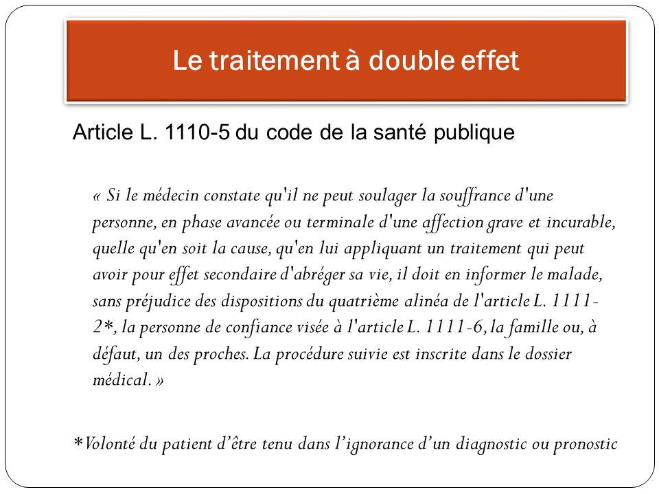 Le traitement à double effet Article L. 1110-5 du code de la santé publique « Si le médecin constate qu'il ne peut soulager la souffrance d'une person