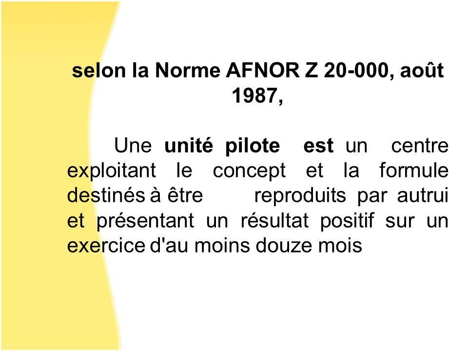 selon la Norme AFNOR Z 20-000, août 1987, Une unité pilote est un centre exploitant le concept et la formule destinés à être reproduits par autrui et
