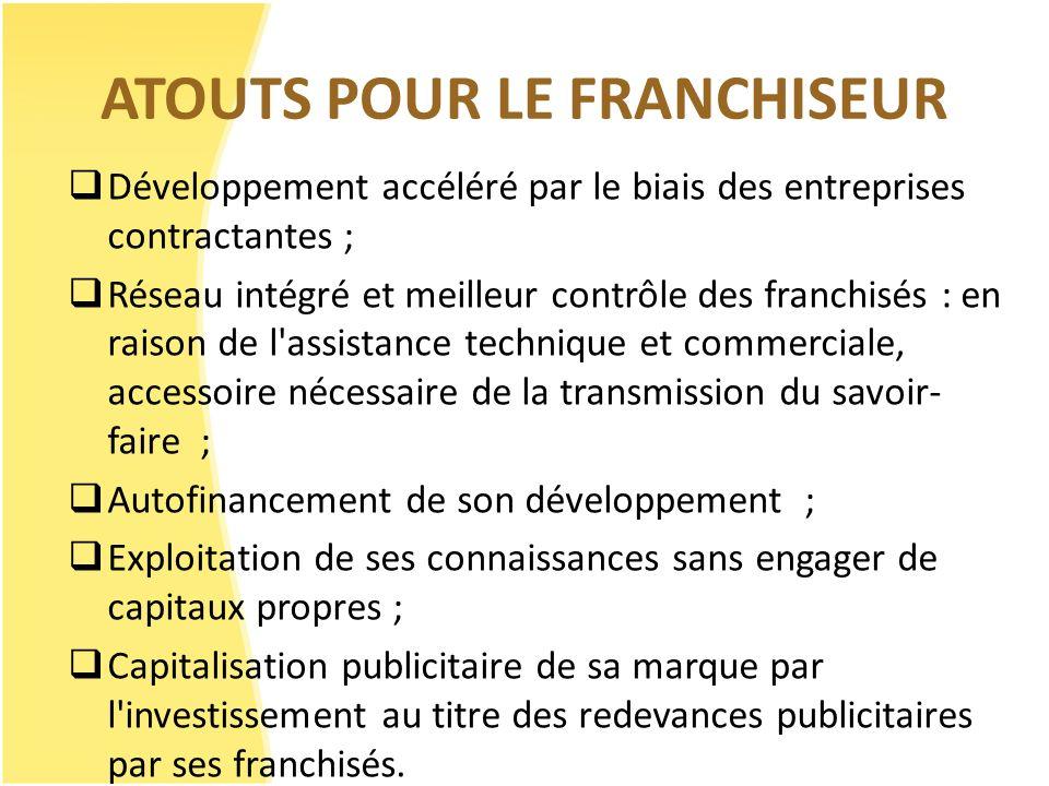 ATOUTS POUR LE FRANCHISEUR Développement accéléré par le biais des entreprises contractantes ; Réseau intégré et meilleur contrôle des franchisés : en