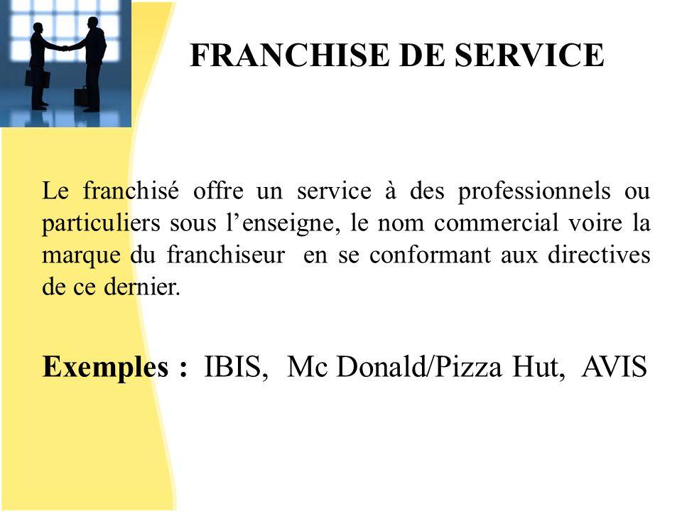 FRANCHISE DE SERVICE Le franchisé offre un service à des professionnels ou particuliers sous lenseigne, le nom commercial voire la marque du franchise