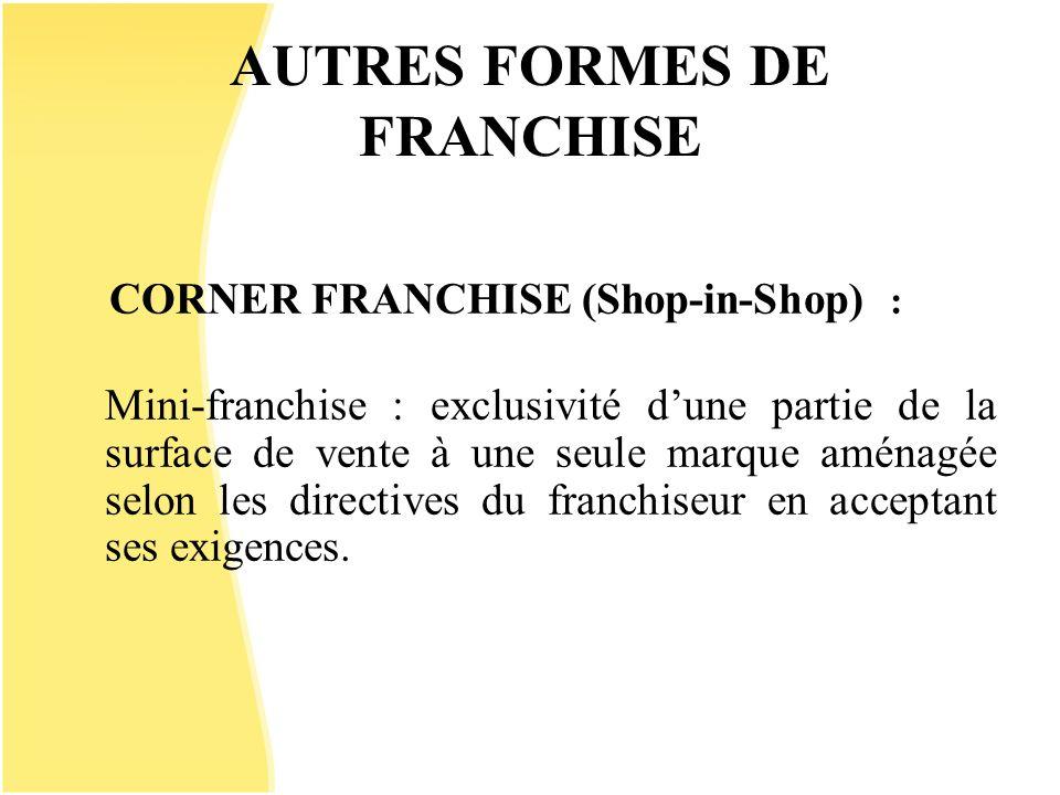 AUTRES FORMES DE FRANCHISE CORNER FRANCHISE (Shop-in-Shop) : Mini-franchise : exclusivité dune partie de la surface de vente à une seule marque aménag