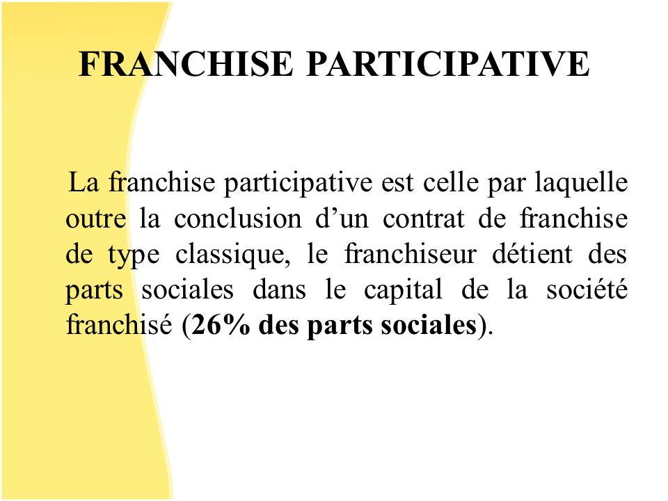 FRANCHISE PARTICIPATIVE La franchise participative est celle par laquelle outre la conclusion dun contrat de franchise de type classique, le franchise