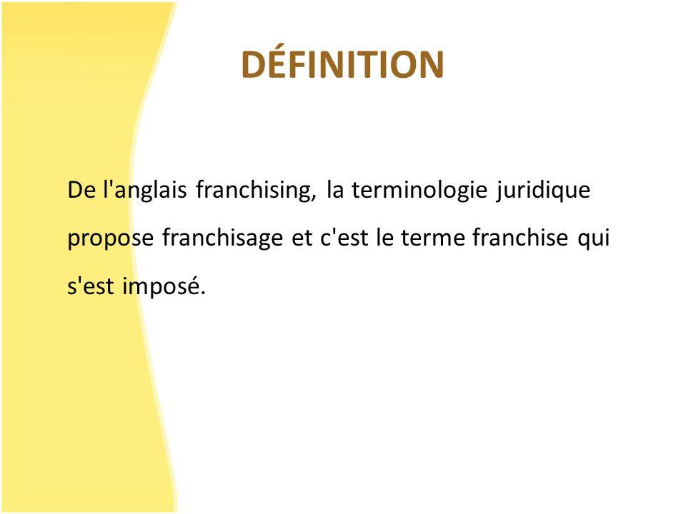 DÉFINITION De l'anglais franchising, la terminologie juridique propose franchisage et c'est le terme franchise qui s'est imposé.