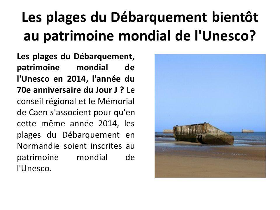 Les plages du Débarquement bientôt au patrimoine mondial de l'Unesco? Les plages du Débarquement, patrimoine mondial de l'Unesco en 2014, l'année du 7