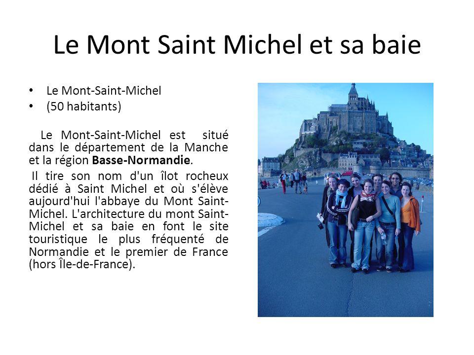 Le Mont Saint Michel et sa baie Le Mont-Saint-Michel (50 habitants) Le Mont-Saint-Michel est situé dans le département de la Manche et la région Basse-Normandie.