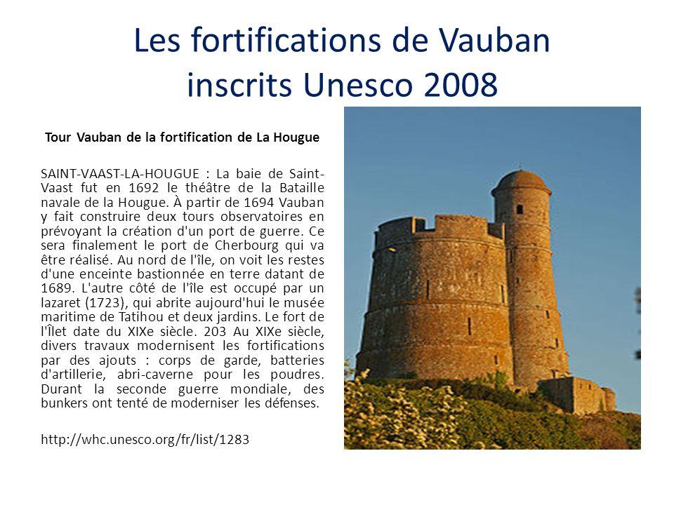 Les fortifications de Vauban inscrits Unesco 2008 Tour Vauban de la fortification de La Hougue SAINT-VAAST-LA-HOUGUE : La baie de Saint- Vaast fut en 1692 le théâtre de la Bataille navale de la Hougue.