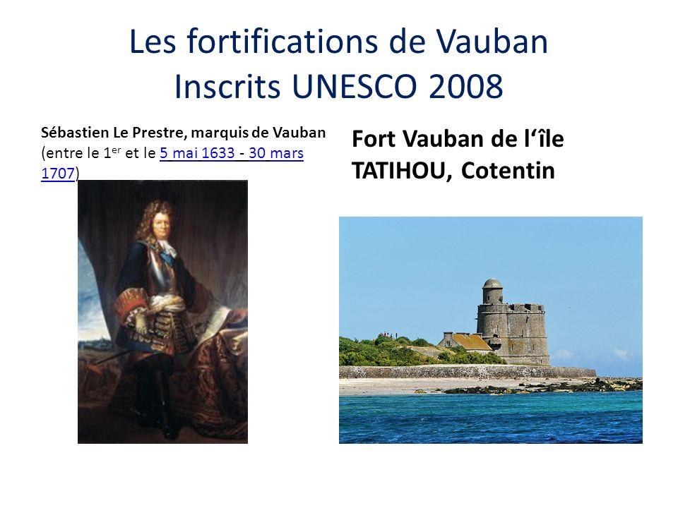 Les fortifications de Vauban Inscrits UNESCO 2008 Sébastien Le Prestre, marquis de Vauban (entre le 1 er et le 5 mai 1633 - 30 mars 1707)5mai163330mars 1707 Fort Vauban de lîle TATIHOU, Cotentin
