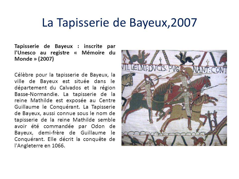 La Tapisserie de Bayeux,2007 Tapisserie de Bayeux : inscrite par l Unesco au registre « Mémoire du Monde » (2007) Célèbre pour la tapisserie de Bayeux, la ville de Bayeux est située dans le département du Calvados et la région Basse-Normandie.