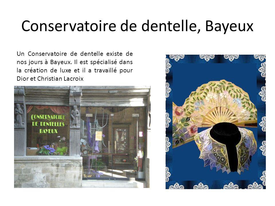 Conservatoire de dentelle, Bayeux Un Conservatoire de dentelle existe de nos jours à Bayeux. Il est spécialisé dans la création de luxe et il a travai