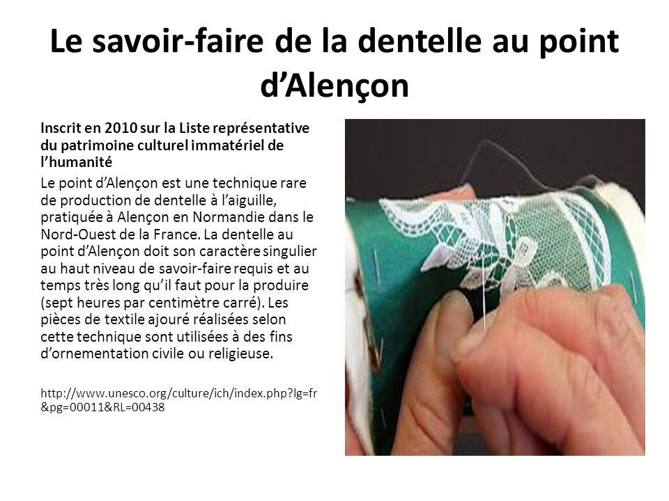 Le savoir-faire de la dentelle au point dAlençon Inscrit en 2010 sur la Liste représentative du patrimoine culturel immatériel de lhumanité Le point dAlençon est une technique rare de production de dentelle à laiguille, pratiquée à Alençon en Normandie dans le Nord-Ouest de la France.