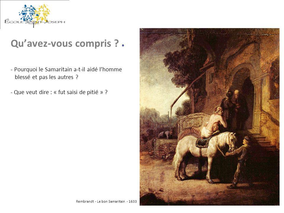 - Pourquoi le Samaritain a-t-il aidé lhomme blessé et pas les autres ? - Que veut dire : « fut saisi de pitié » ? Quavez-vous compris ? Rembrandt - Le
