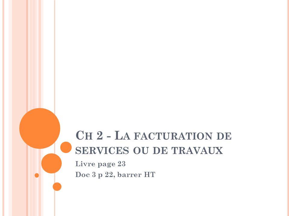 C H 2 - L A FACTURATION DE SERVICES OU DE TRAVAUX Livre page 23 Doc 3 p 22, barrer HT