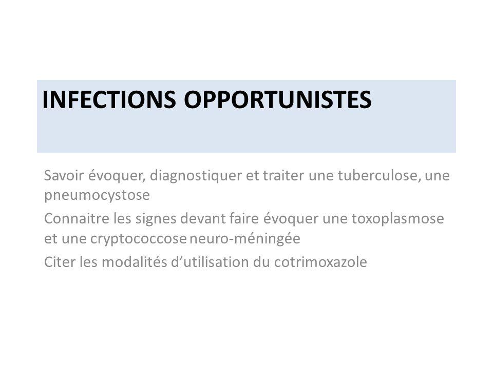 INFECTIONS OPPORTUNISTES Savoir évoquer, diagnostiquer et traiter une tuberculose, une pneumocystose Connaitre les signes devant faire évoquer une toxoplasmose et une cryptococcose neuro-méningée Citer les modalités dutilisation du cotrimoxazole