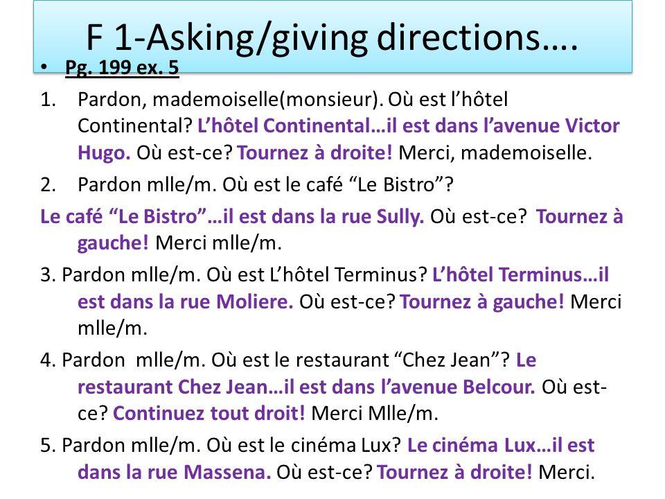 F 1-Asking/giving directions…. Pg. 199 ex. 5 1.Pardon, mademoiselle(monsieur). Où est lhôtel Continental? Lhôtel Continental…il est dans lavenue Victo