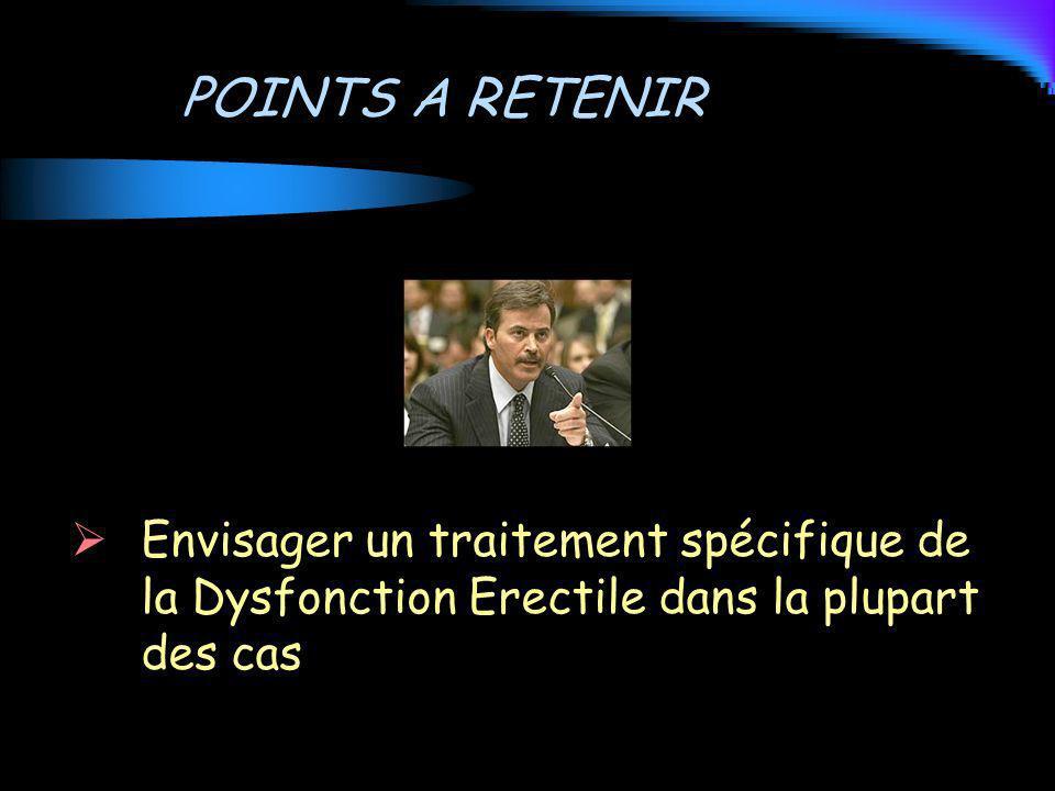 POINTS A RETENIR Envisager un traitement spécifique de la Dysfonction Erectile dans la plupart des cas