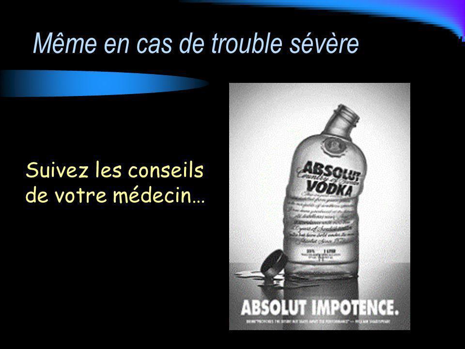 Même en cas de trouble sévère Suivez les conseils de votre médecin…