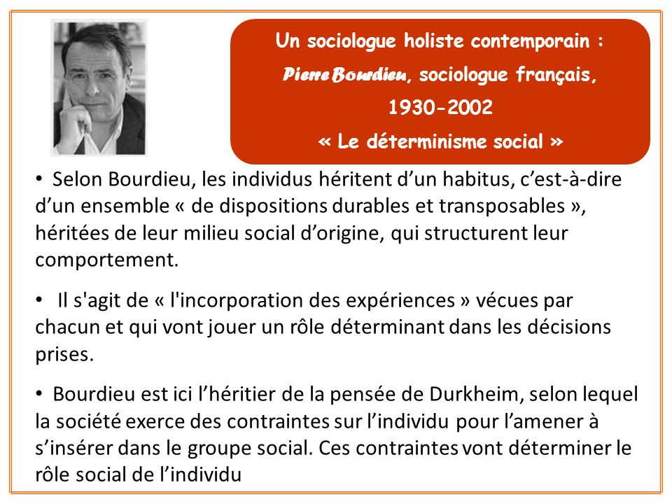 Selon Bourdieu, les individus héritent dun habitus, cest-à-dire dun ensemble « de dispositions durables et transposables », héritées de leur milieu so