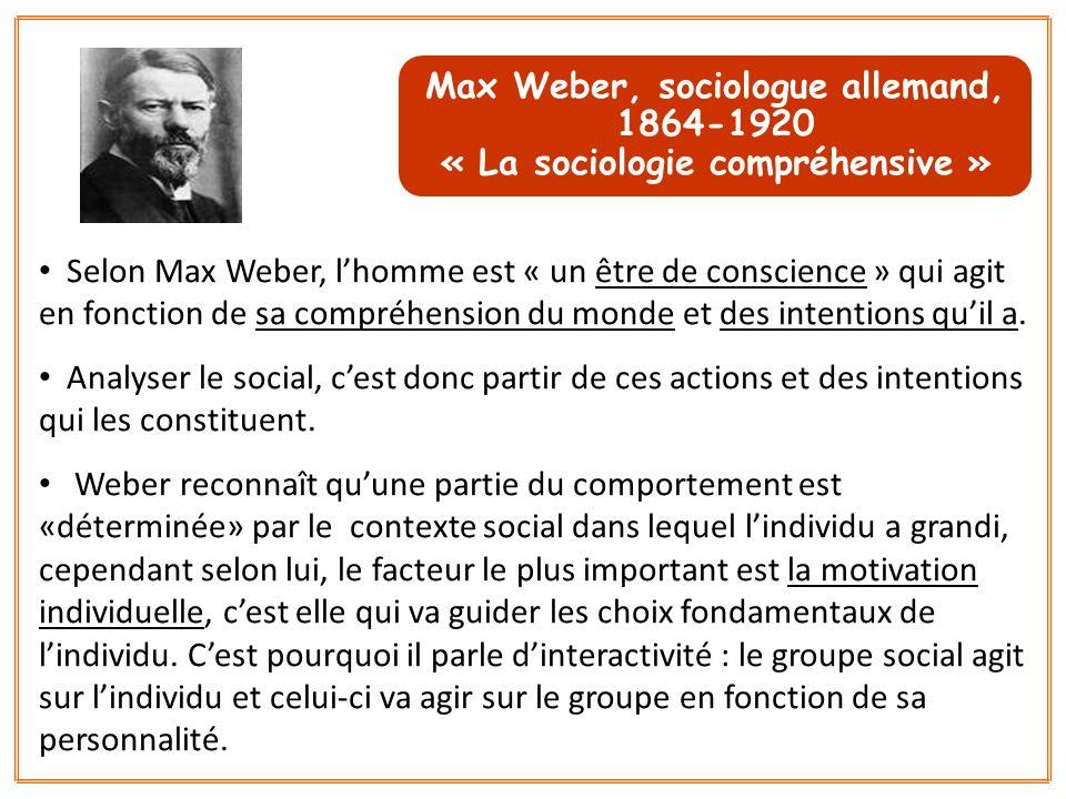 Selon Max Weber, lhomme est « un être de conscience » qui agit en fonction de sa compréhension du monde et des intentions quil a. Analyser le social,