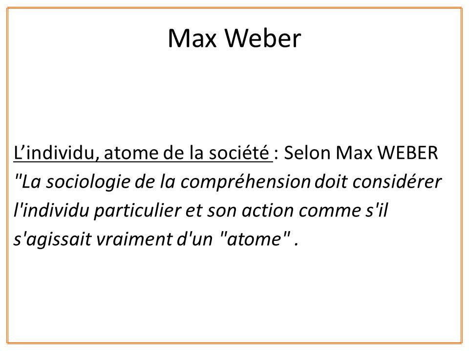 Lindividu, atome de la société : Selon Max WEBER