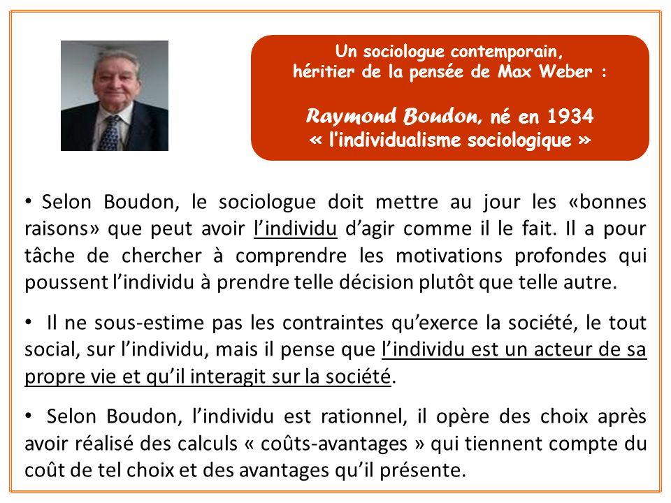 Selon Boudon, le sociologue doit mettre au jour les «bonnes raisons» que peut avoir lindividu dagir comme il le fait. Il a pour tâche de chercher à co