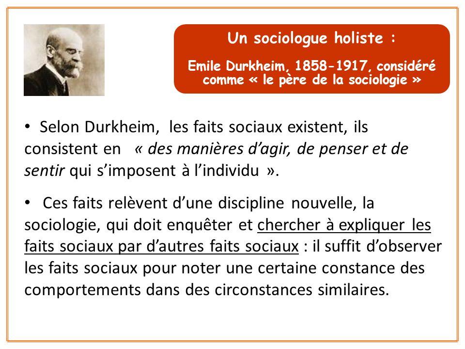 Selon Durkheim, les faits sociaux existent, ils consistent en « des manières dagir, de penser et de sentir qui simposent à lindividu ». Ces faits relè