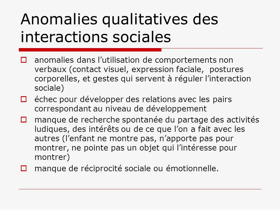 Anomalies qualitatives des interactions sociales anomalies dans lutilisation de comportements non verbaux (contact visuel, expression faciale, posture