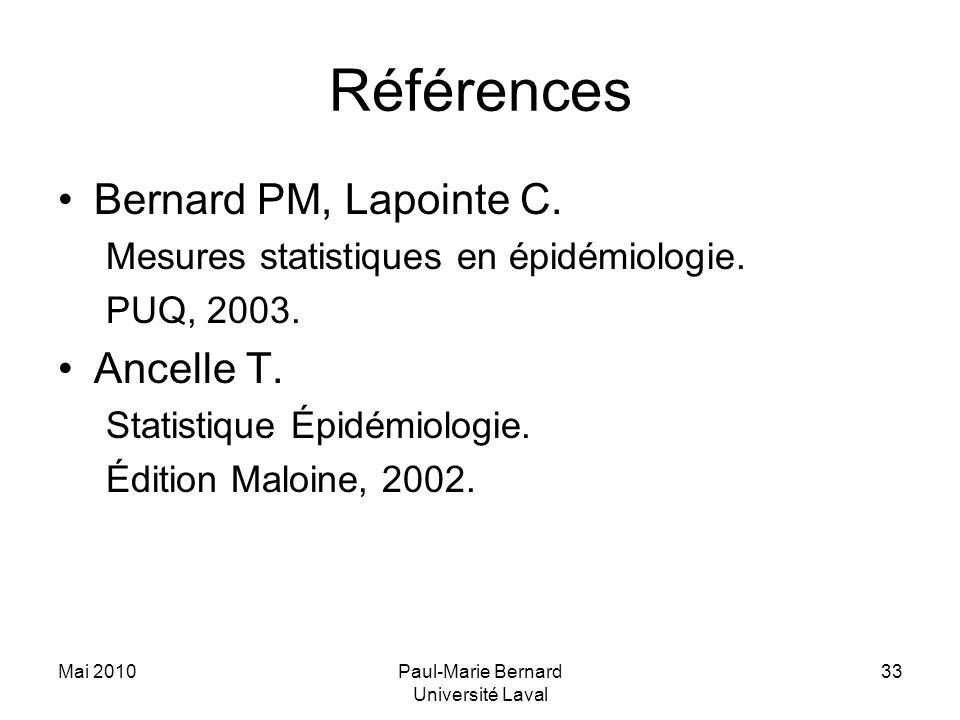 Mai 2010Paul-Marie Bernard Université Laval 33 Références Bernard PM, Lapointe C. Mesures statistiques en épidémiologie. PUQ, 2003. Ancelle T. Statist
