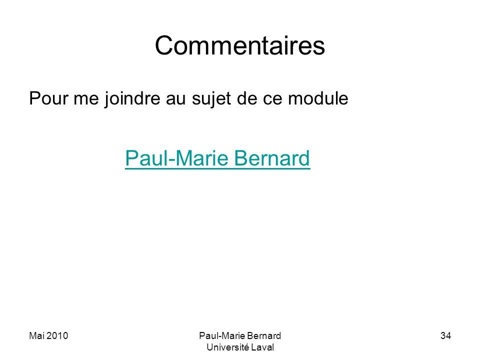 Mai 2010Paul-Marie Bernard Université Laval 34 Commentaires Pour me joindre au sujet de ce module Paul-Marie Bernard