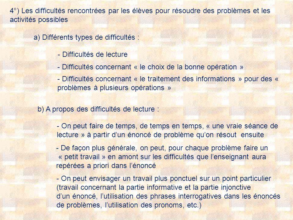 4°) Les difficultés rencontrées par les élèves pour résoudre des problèmes et les activités possibles a) Différents types de difficultés : - Difficult