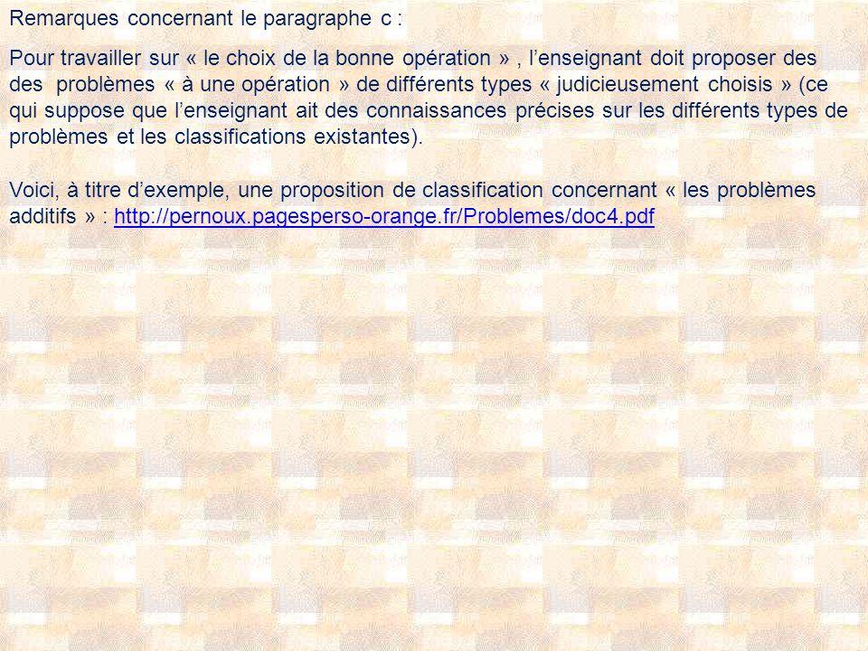 Remarques concernant le paragraphe c : Pour travailler sur « le choix de la bonne opération », lenseignant doit proposer des des problèmes « à une opé