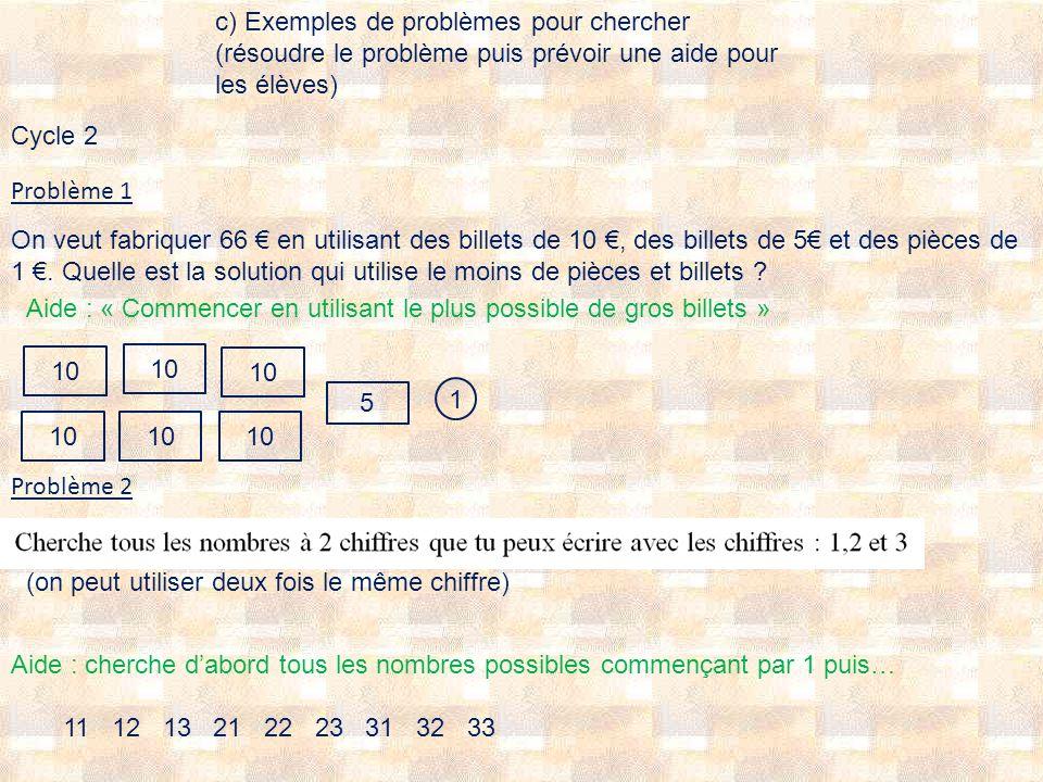 Problème 1 Problème 2 10 1 11 12 13 21 22 23 31 32 33 On veut fabriquer 66 en utilisant des billets de 10, des billets de 5 et des pièces de 1. Quelle