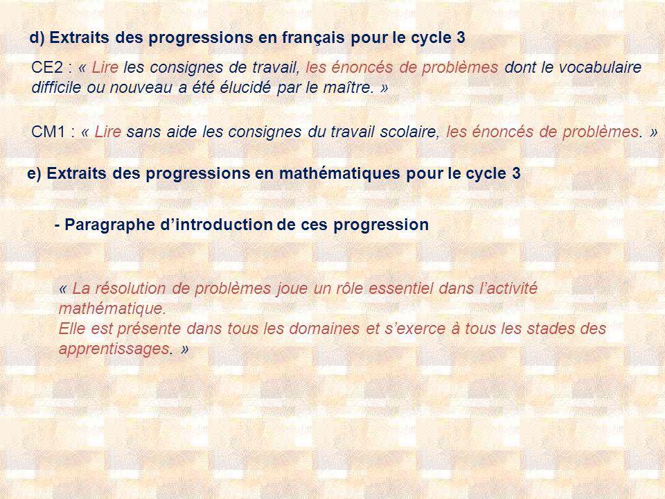 d) Extraits des progressions en français pour le cycle 3 CE2 : « Lire les consignes de travail, les énoncés de problèmes dont le vocabulaire difficile ou nouveau a été élucidé par le maître.