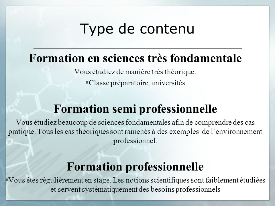 Type de contenu Formation en sciences très fondamentale Vous étudiez de manière très théorique. Classe préparatoire, universités Formation semi profes