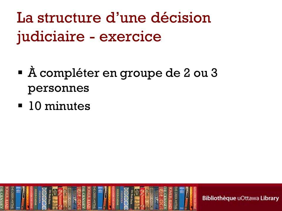 La structure dune décision judiciaire - exercice À compléter en groupe de 2 ou 3 personnes 10 minutes