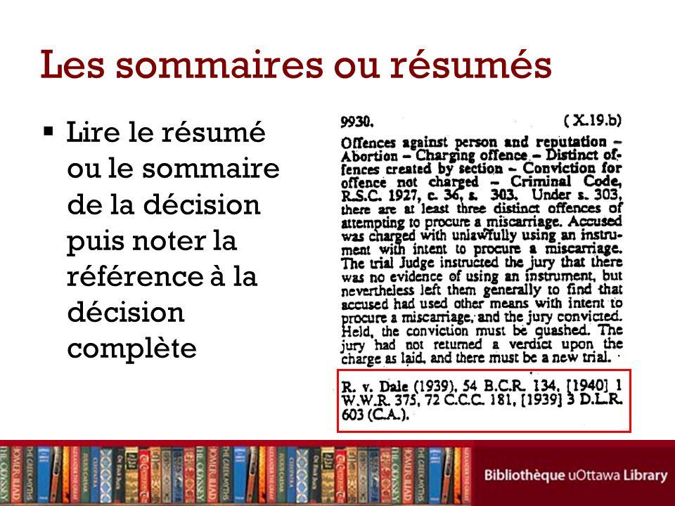 Les sommaires ou résumés Lire le résumé ou le sommaire de la décision puis noter la référence à la décision complète