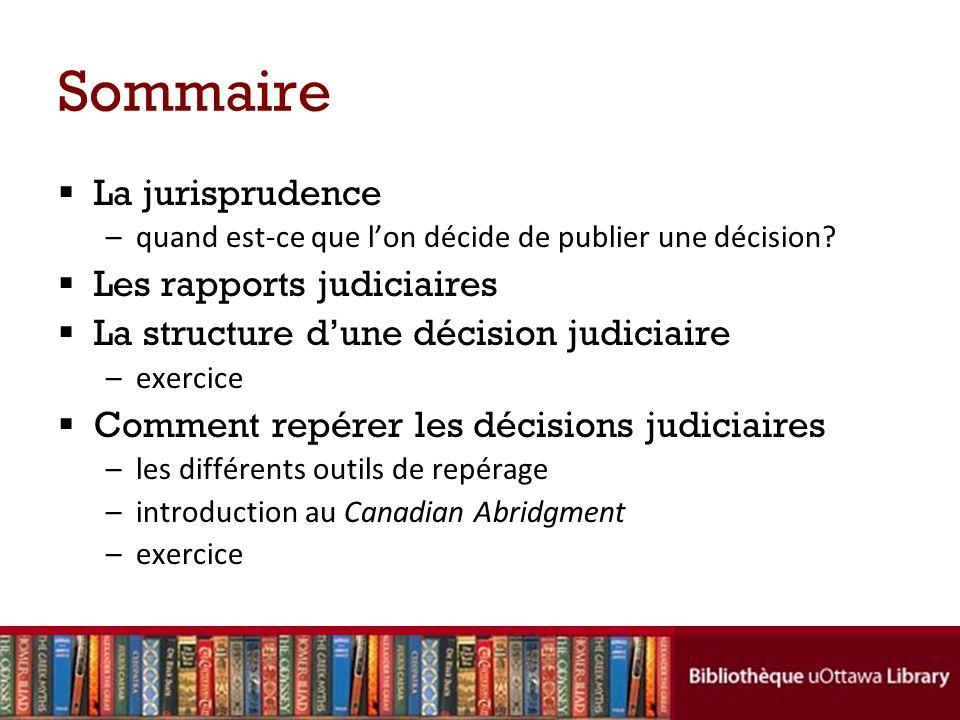 Sommaire La jurisprudence –quand est-ce que lon décide de publier une décision.